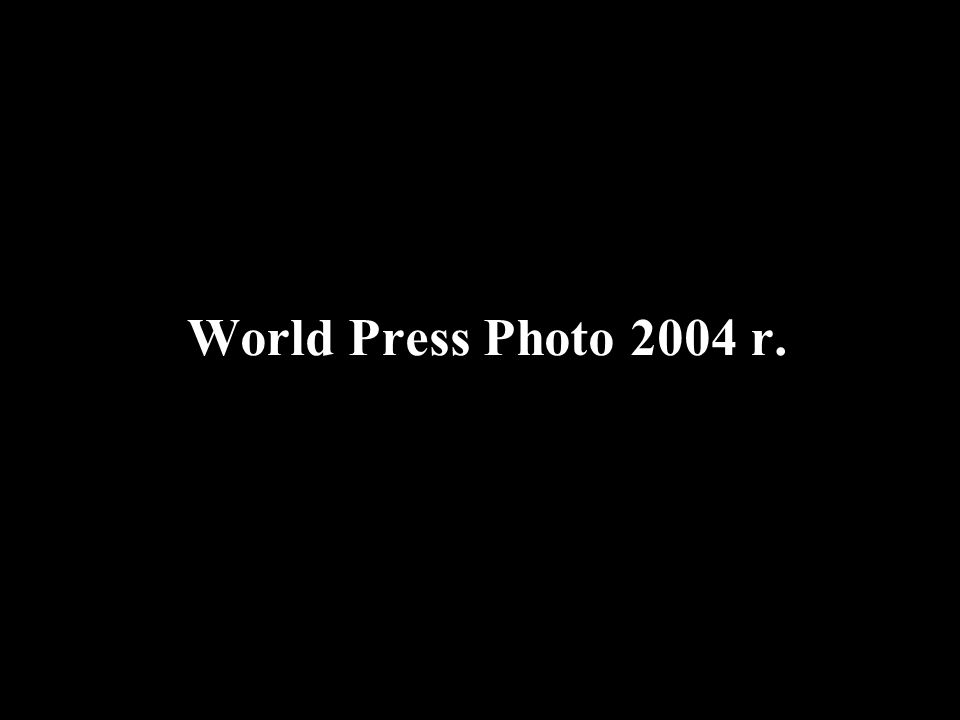 World Press Photo 2004 r.