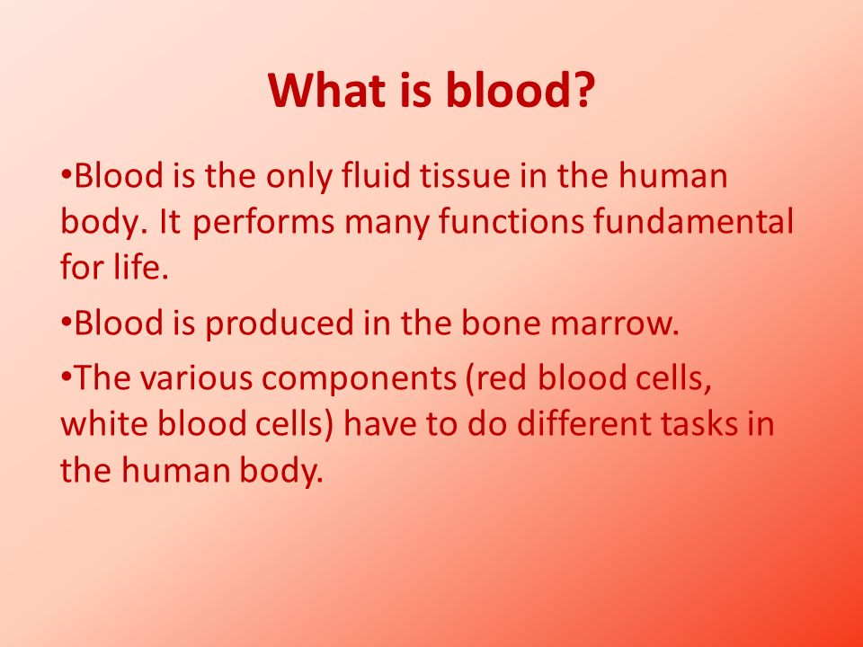 What is blood Blood is the only fluid tissue in the human body. It performs many functions fundamental for life.