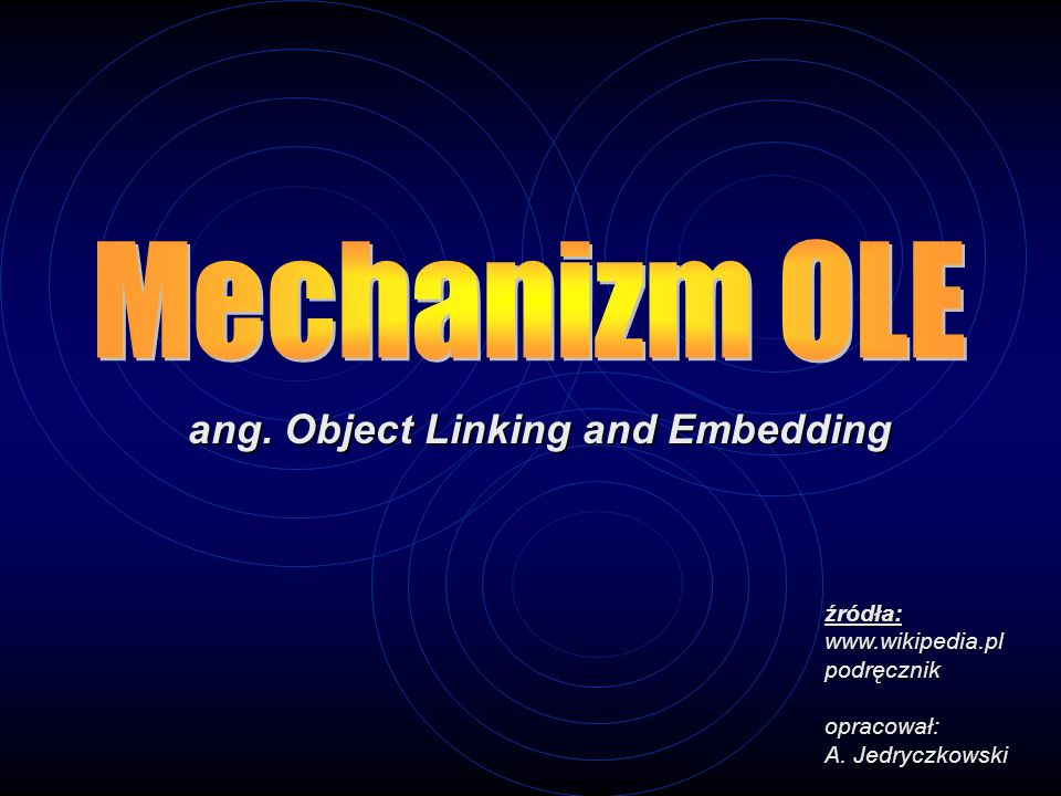 Mechanizm OLE ang. Object Linking and Embedding źródła: