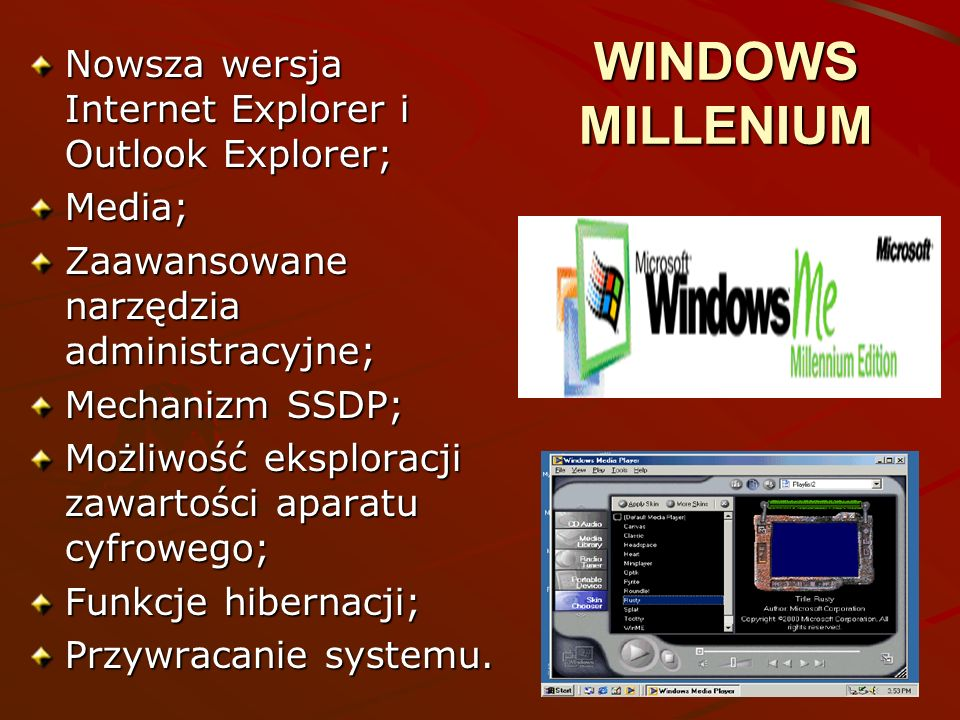 WINDOWS MILLENIUM Nowsza wersja Internet Explorer i Outlook Explorer;