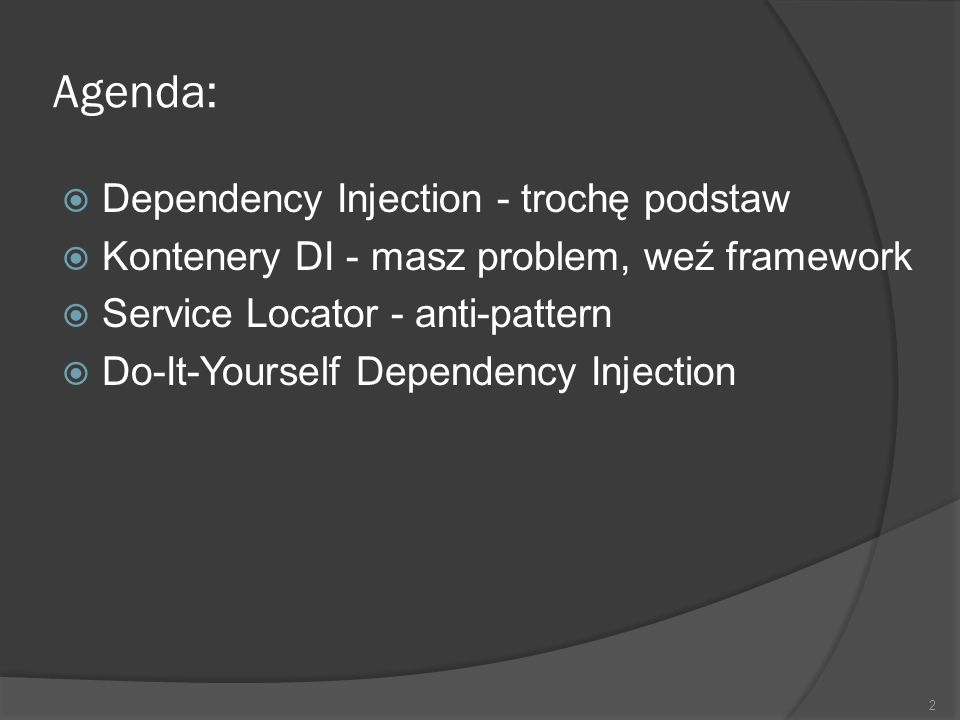 Agenda: Dependency Injection - trochę podstaw
