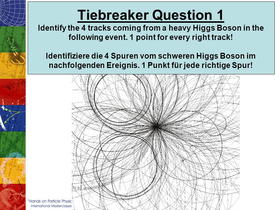 Tiebreaker Question 1 Identify the 4 tracks coming from a heavy Higgs Boson in the following event.