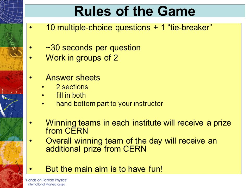 Rules of the Game 10 multiple-choice questions + 1 tie-breaker