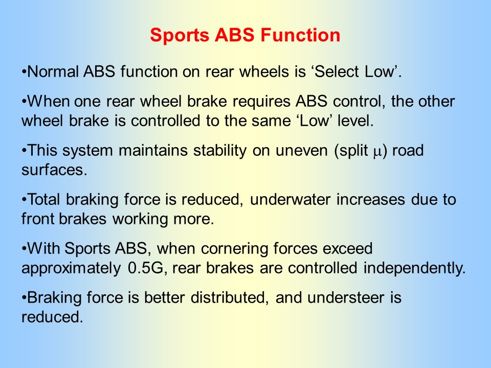 Sports ABS Function Normal ABS function on rear wheels is 'Select Low'.