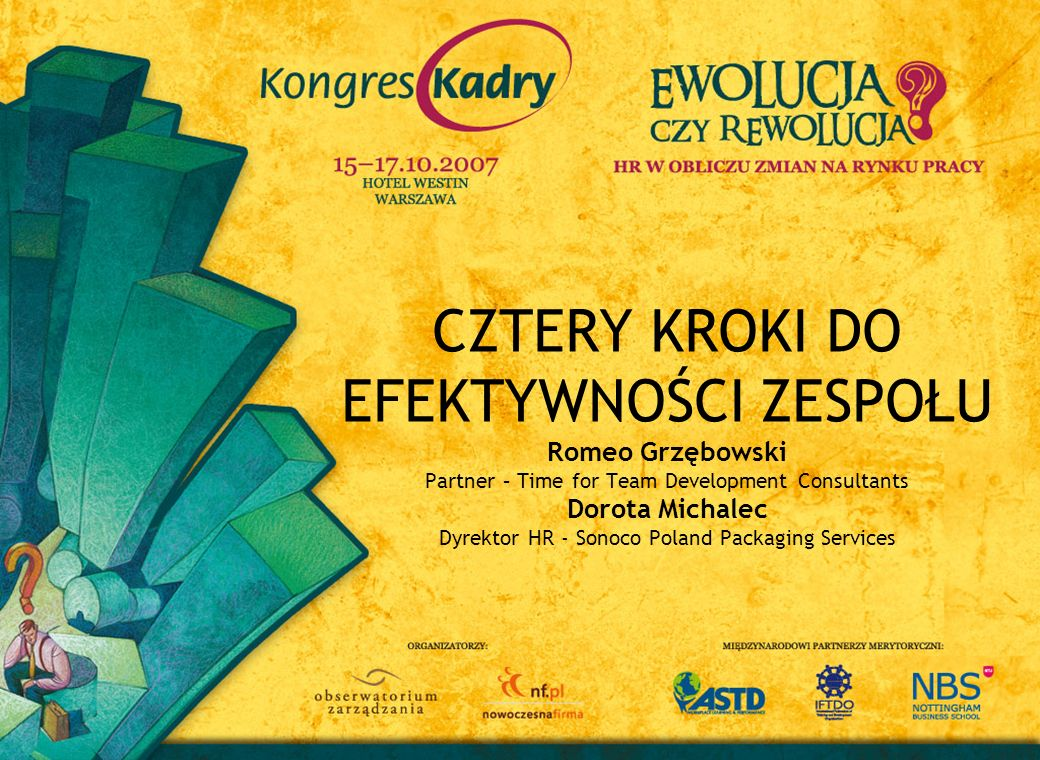 CZTERY KROKI DO EFEKTYWNOŚCI ZESPOŁU Romeo Grzębowski Partner – Time for Team Development Consultants Dorota Michalec Dyrektor HR - Sonoco Poland Packaging Services