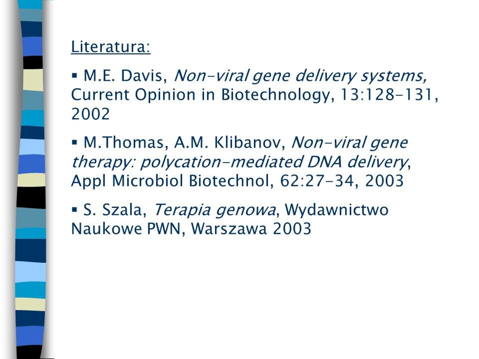 Literatura: M.E. Davis, Non-viral gene delivery systems, Current Opinion in Biotechnology, 13: ,