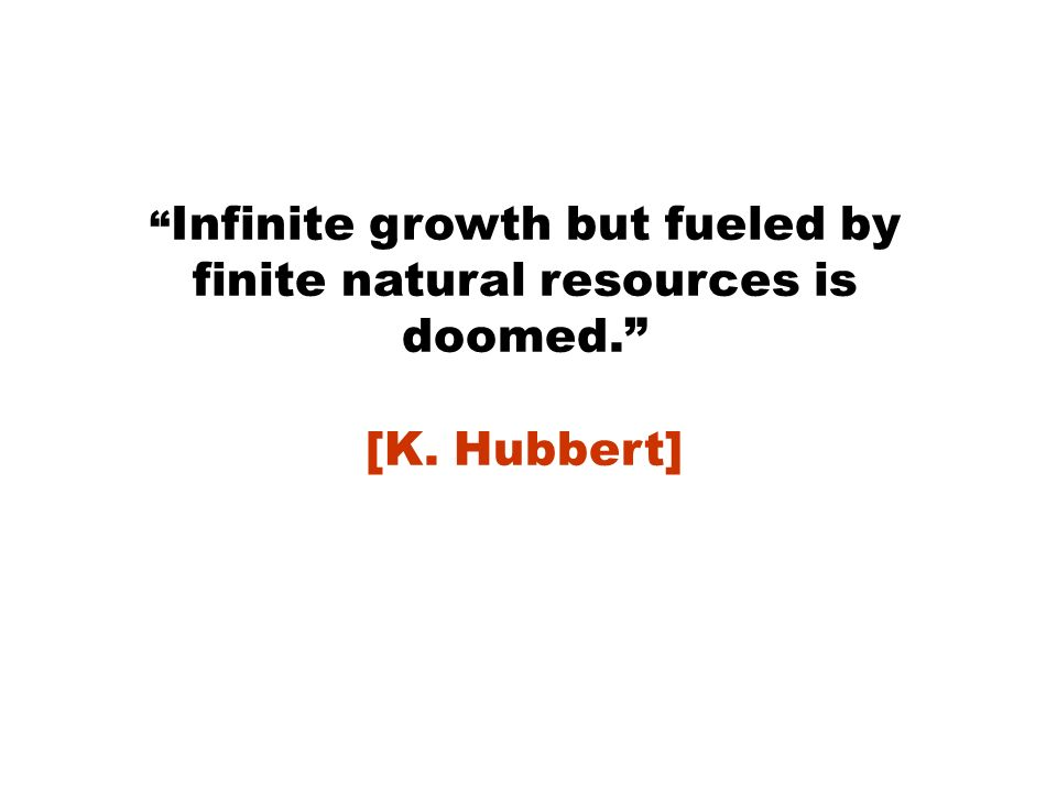 Infinite growth but fueled by finite natural resources is doomed.