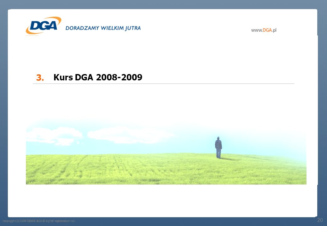 3. Kurs DGA 2008-2009 20 copyright (c) 2007-2008 DGA S.A. | All rights reserved.