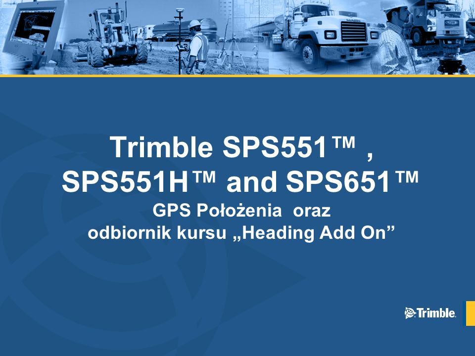"Trimble SPS551™ , SPS551H™ and SPS651™ GPS Położenia oraz odbiornik kursu ""Heading Add On"