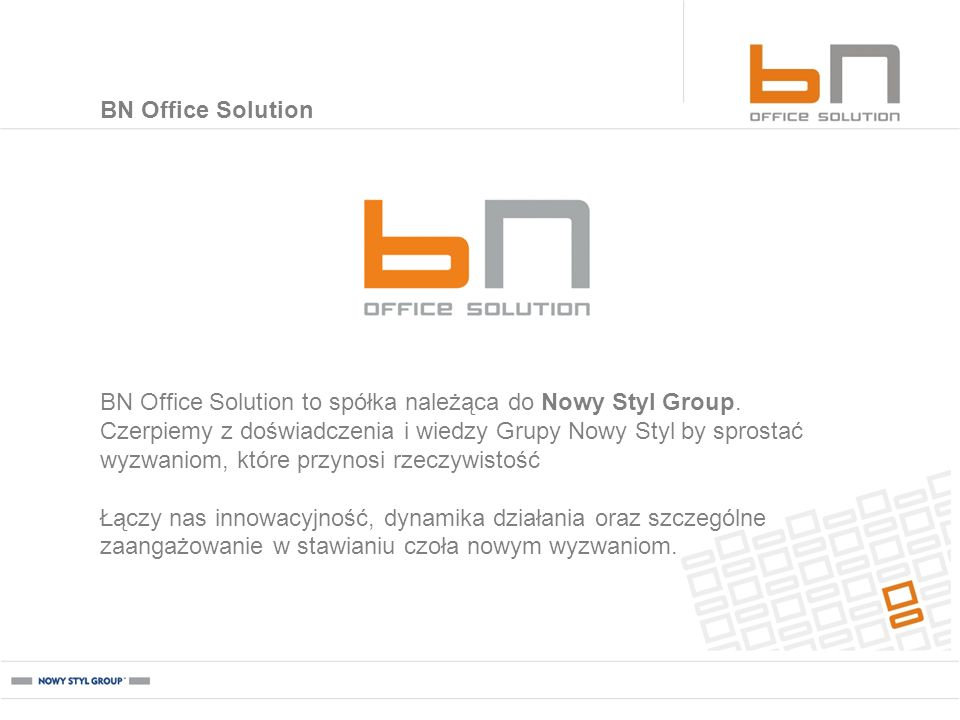 BN Office Solution BN Office Solution to spółka należąca do Nowy Styl Group.